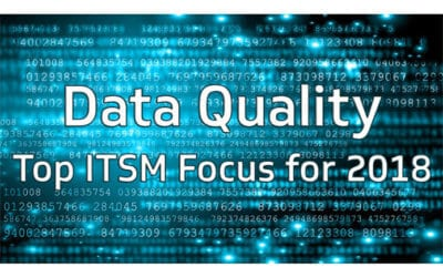 Why Data Quality Should Be Your Top ITSM Focus for 2018